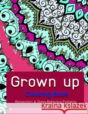 Grown Up Coloring Book 6: Coloring Books for Grownups: Stress Relieving Patterns V. Art Grown Up Colorin 9781519472434