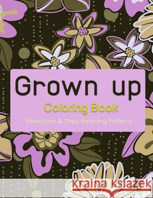 Grown Up Coloring Book 8: Coloring Books for Grownups: Stress Relieving Patterns V. Art Grown Up Colorin 9781519472458