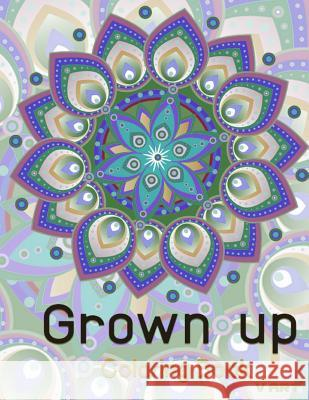 Grown Up Coloring Book 10: Coloring Books for Grownups: Stress Relieving Patterns V. Art Grown Up Colorin 9781519472472