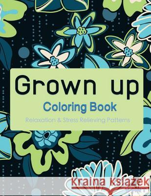 Grown Up Coloring Book 7: Coloring Books for Grownups: Stress Relieving Patterns V. Art Grown Up Colorin 9781519472519