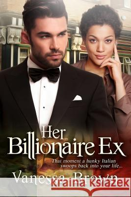 Her Billionaire Ex: A Bwwm Italian Romance for Adults Vanessa Brown 9781519475848 Createspace