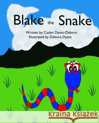 Blake the Snake Caden Dyess-Osborn Debora Dyess 9781519479938 Createspace Independent Publishing Platform