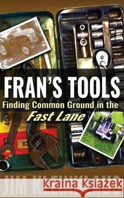 Fran's Tools: Finding Common Ground in the Fast Lane Jim Kleinklaus 9781519488497
