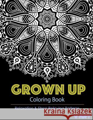 Grown Up Coloring Book 11: Coloring Books for Grownups: Stress Relieving Patterns V. Art Grown Up Colorin 9781519512239