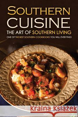 Southern Cuisine - The Art of Southern Living: One of the Best Southern Cookbooks You Will Ever Find! Martha Stephenson 9781519513137