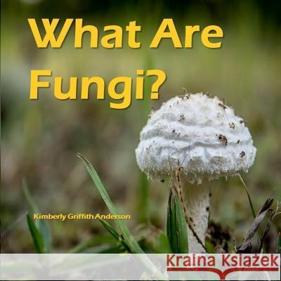 What Are Fungi? Kimberly Griffith Anderson 9781519562562