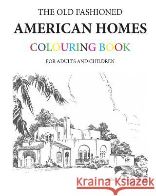 The Old Fashioned American Homes Colouring Book Hugh Morrison 9781519569578