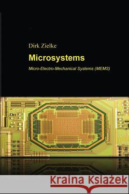Microsystems: Micro-Electro-Mechanical Systems (Mems) Dirk Zielke 9781519581723 Createspace Independent Publishing Platform