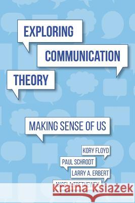Exploring Communication Theory: Making Sense of Us Kory Floyd Paul Schrodt Larry a. Erbert 9781519631671 Createspace Independent Publishing Platform