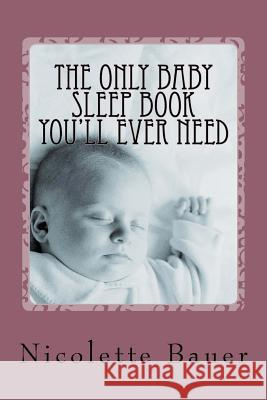 The Only Baby Sleep Book You'll Ever Need N. Bauer 9781519632746