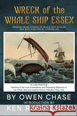 Wreck of the Whale Ship Essex - Illustrated - Narrative of the Most Extraordinar: Original News Stories of Whale Attacks & Cannabilism Owen Chase Thomas Nickerson Ken Rossignol 9781519647191
