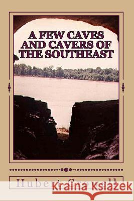 A Few Caves and Cavers of the Southeast: Why Do We Cave? Hubert Clark Crowell 9781519657756