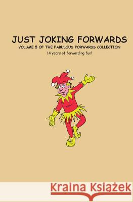 Just Joking Forwards: 14 Years of Forwarding Fun! Charlotte Godfrey 9781519692801