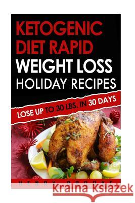 Ketogenic Diet: Rapid Weight Loss Holiday Recipes Henry Brooke 9781519698650 Createspace Independent Publishing Platform
