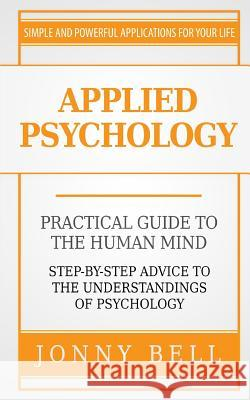 Applied Psychology: A Practical Guide: To the Humand Mind Jonny Bell 9781519778673