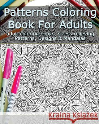 Patterns Coloring Book for Adults: Adult Coloring Books, Stress Relieving Patterns, Designs and Mandalas Amanda Davenport 9781519784988