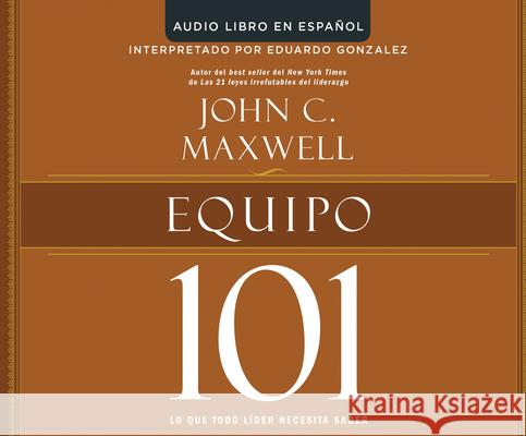 Equipo 101 (Teamwork 101): Lo Que Todo Lider Necesita Saber (What Every Leader Needs to Know) - audiobook John C. Maxwell 9781520047577 HarperCollins Espanol on Dreamscape Audio