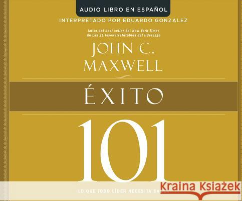 Exito 101 (Success 101): Lo Que Todo Lider Necesita Saber (What Every Leader Needs to Know) - audiobook John C. Maxwell 9781520047607