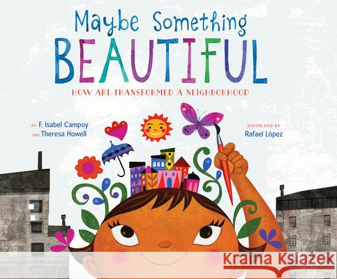 Maybe Something Beautiful: How Art Transformed a Neighborhood - audiobook F. Isabel Campoy Theresa Howell Rafael Lopez 9781520061252