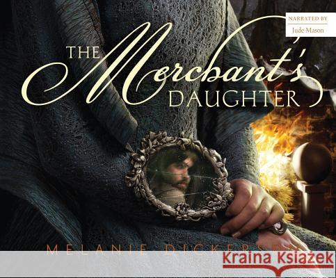 The Merchant's Daughter - audiobook Melanie Dickerson 9781520069128