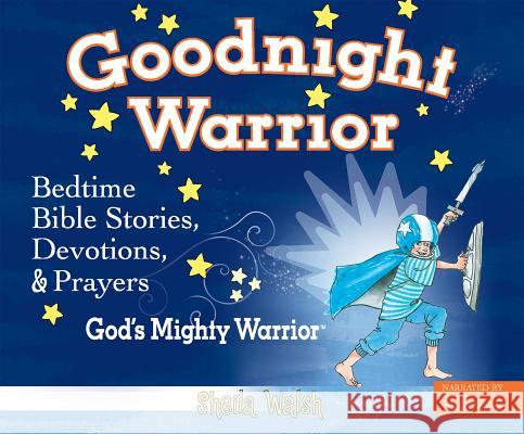 Good Night Warrior: God's Mighty Warrior Bedtime Bible Stories, Devotions, and Praryers - audiobook Sheila Walsh 9781520069791