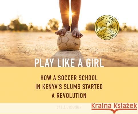 Play Like a Girl: How a Soccer School in Kenya's Slums Started a Revolution - audiobook Ellie Roscher 9781520076553
