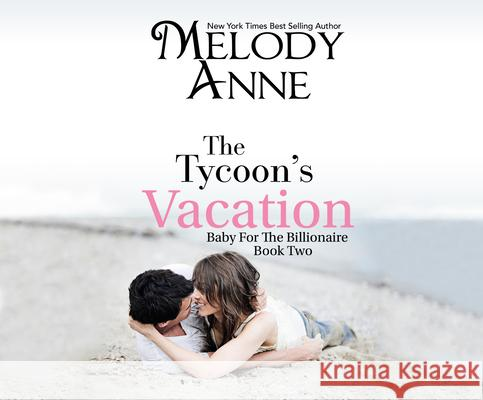 The Tycoon's Vacation - audiobook Melody Anne Rachel Fulginiti 9781520081496