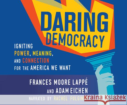 Daring Democracy: Igniting Power, Meaning, and Connection for the America We Want - audiobook Frances Moor Adam Eichen Rachel Fulginiti 9781520090610