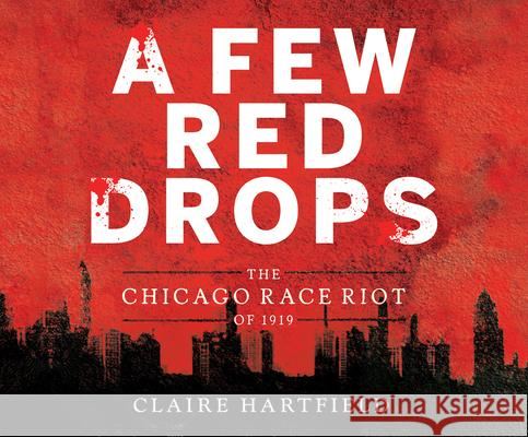 A Few Red Drops: The Chicago Race Riot of 1919 - audiobook Claire Hartfield 9781520091402