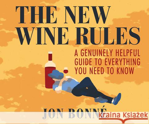 The New Wine Rules: A Genuinely Helpful Guide to Everything You Need to Know - audiobook Jon Bonne Emily Woo Zeller 9781520092027