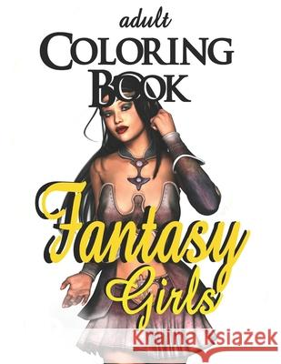 Adult Coloring Book - Fantasy Girls: 18+ Alex Dee 9781520946269