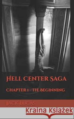 Hell Center Saga: Chapter 1 - The Beginning Jack Lucas 9781521599495
