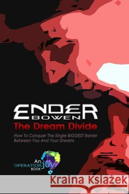 The Dream Divide: How to Conquer the Single Biggest Barrier Between You and Your Dreams Ender Bowen 9781521782095