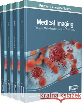 Medical Imaging: Concepts, Methodologies, Tools, and Applications, 4 Volume Information Reso Managemen 9781522505716