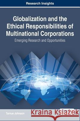 Globalization and the Ethical Responsibilities of Multinational Corporations: Emerging Research and Opportunities Tarnue Johnson 9781522525349