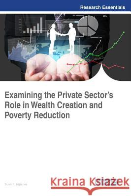Examining the Private Sector's Role in Wealth Creation and Poverty Reduction Scott A. Hipsher 9781522531173