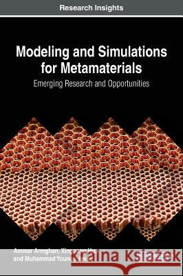 Modeling and Simulations for Metamaterials: Emerging Research and Opportunities Ammar Armghan Xinguang Hu Muhammad Younus Javed 9781522541806