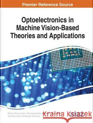 Optoelectronics in Machine Vision-Based Theories and Applications Moises Rivas-Lopez Oleg Sergiyenko Wendy Flores-Fuentes 9781522557517