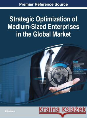 Strategic Optimization of Medium-Sized Enterprises in the Global Market Milan Vemic 9781522557845