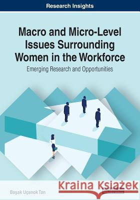 Macro and Micro-Level Issues Surrounding Women in the Workforce  9781522591665