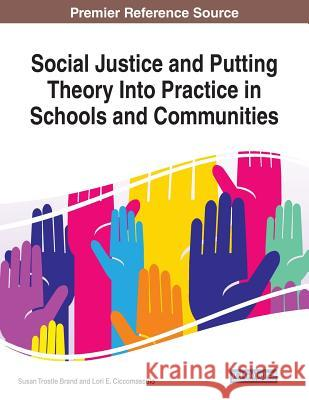 Social Justice and Putting Theory Into Practice in Schools and Communities  9781522594352