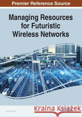 Managing Resources for Futuristic Wireless Networks  9781522594949
