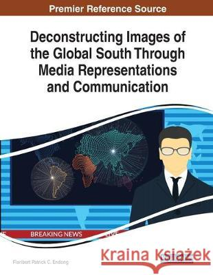 Deconstructing Images of the Global South Through Media Representations and Communication  9781522598220