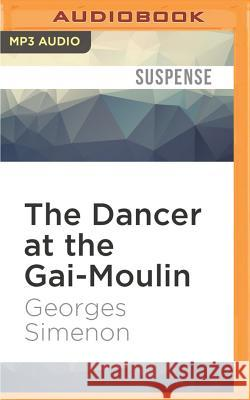 The Dancer at the Gai-Moulin - audiobook Georges Simenon Frank Wynne Gareth Armstrong 9781522634553