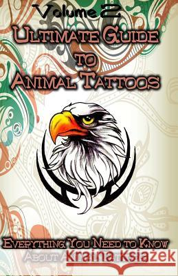 Ultimate Guide to Animal Tattoos: Everything You Need to Know about Animal Tattoos Gala Publication 9781522707059