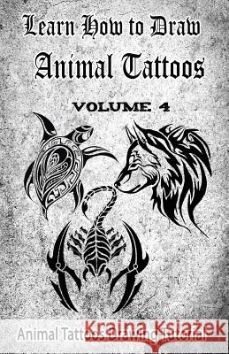 Learn How to Draw Animal Tattoos: Animal Tattoos Drawing Tutorial Gala Publication 9781522707219