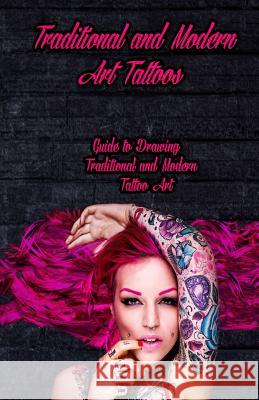 Traditional and Modern Art Tattoos: Guide to Drawing Traditional and Modern Tattoo Art Gala Publication 9781522707295