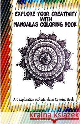 Explore Your Creativity with Mandalas Coloring Book: Art Exploration with Mandalas Coloring Book Gala Publication 9781522708032
