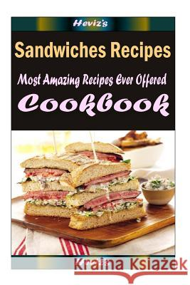 Sandwiches Recipes: Healthy and Easy Homemade for Your Best Friend Heviz's 9781522714682