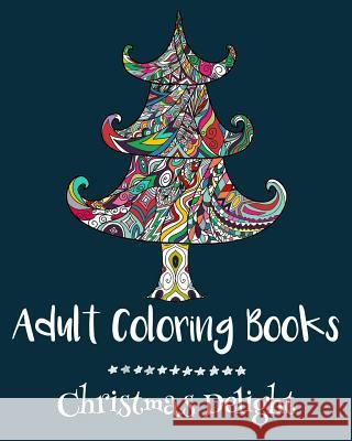 Adult Coloring Books: Christmas Delight Emma Andrews 9781522718871 Createspace Independent Publishing Platform